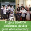 Project SEARCH Celebrates Double Graduation